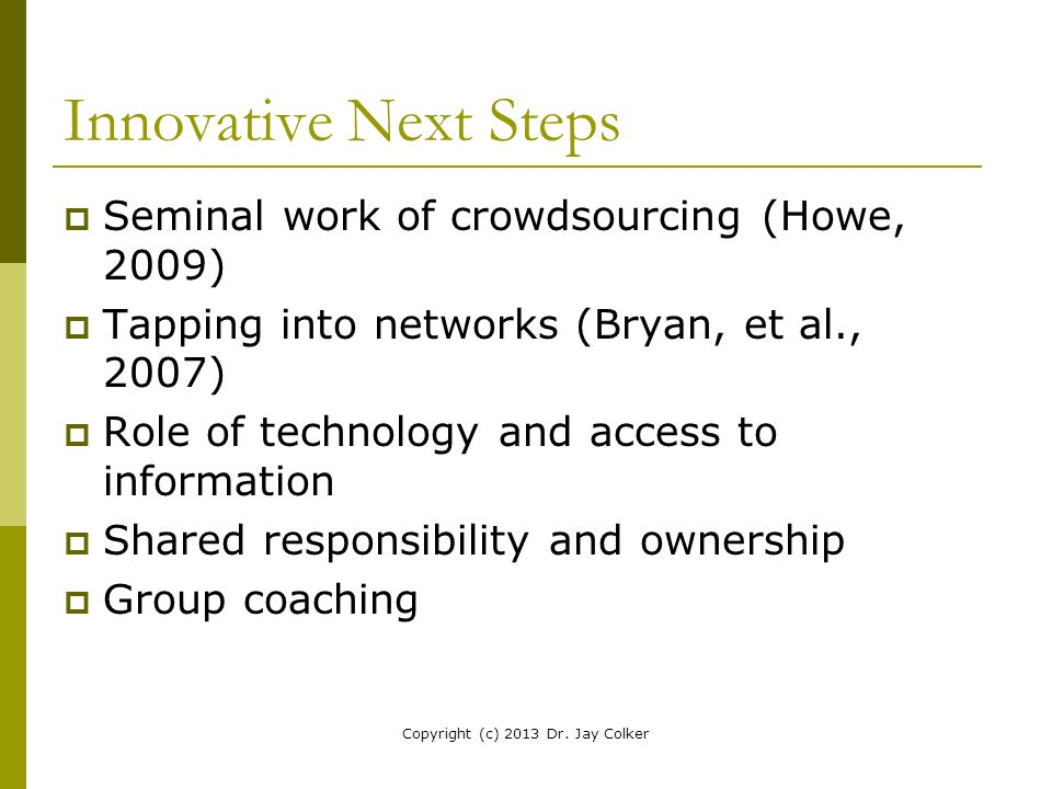 Innovative Next Steps  Seminal work of crowdsourcing (Howe, 2009)  Tapping into networks (Bryan, et al., 2007)  Role of technology and access to in