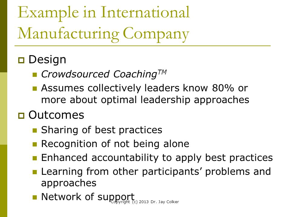 Example in International Manufacturing Company  Design Crowdsourced Coaching TM Assumes collectively leaders know 80% or more about optimal leadershi