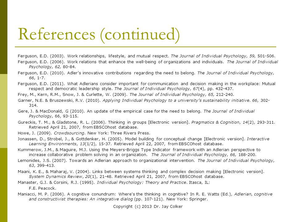 References (continued) Ferguson, E.D. (2003). Work relationships, lifestyle, and mutual respect. The Journal of Individual Psychology, 59, 501-506. Fe