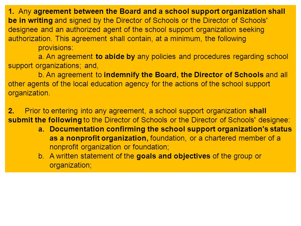 1. Any agreement between the Board and a school support organization shall be in writing and signed by the Director of Schools or the Director of Scho