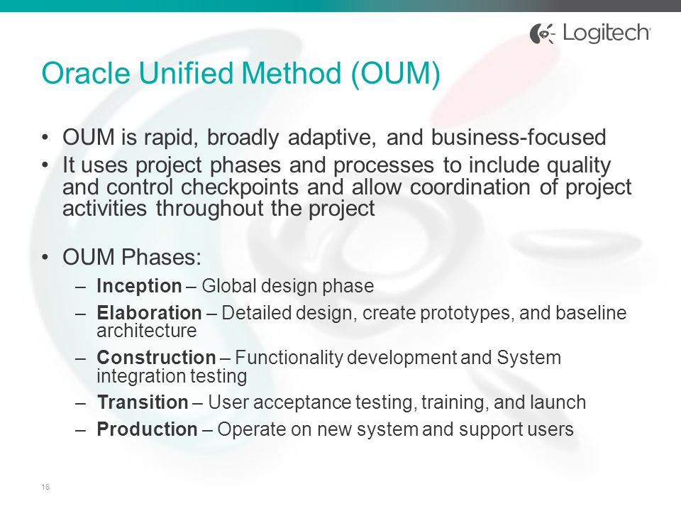 OUM is rapid, broadly adaptive, and business-focused It uses project phases and processes to include quality and control checkpoints and allow coordin