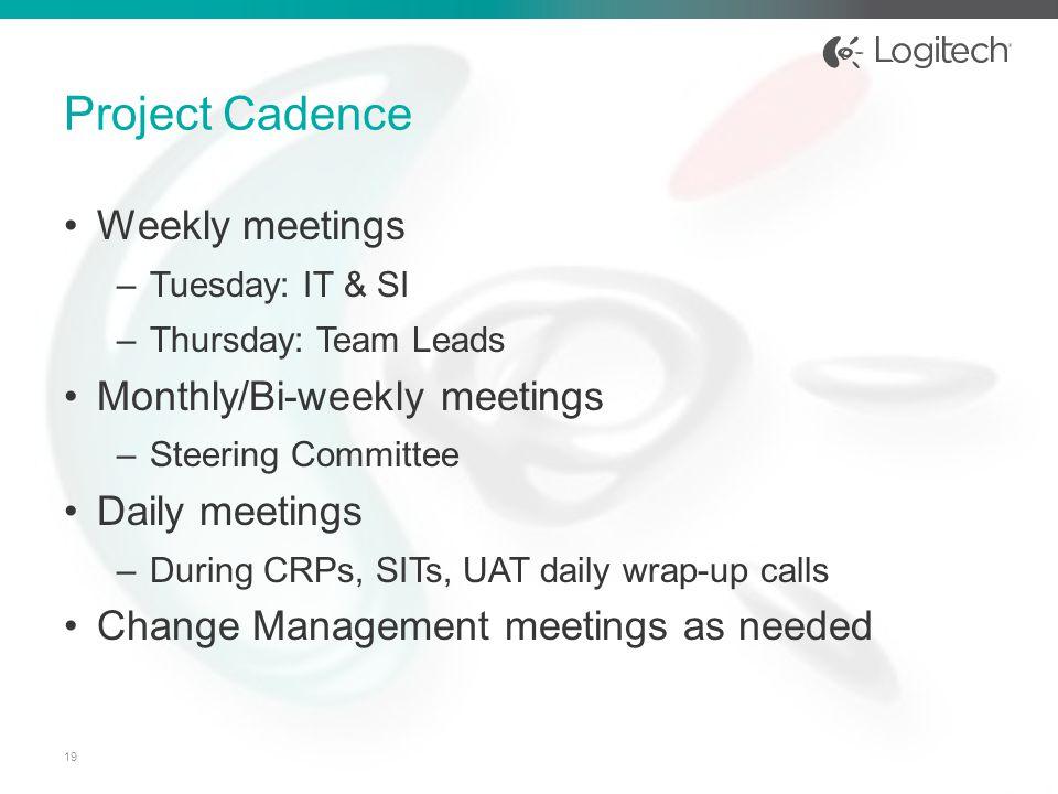 Weekly meetings –Tuesday: IT & SI –Thursday: Team Leads Monthly/Bi-weekly meetings –Steering Committee Daily meetings –During CRPs, SITs, UAT daily wr