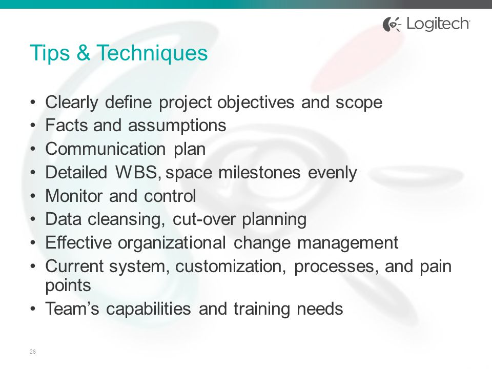Clearly define project objectives and scope Facts and assumptions Communication plan Detailed WBS, space milestones evenly Monitor and control Data cl