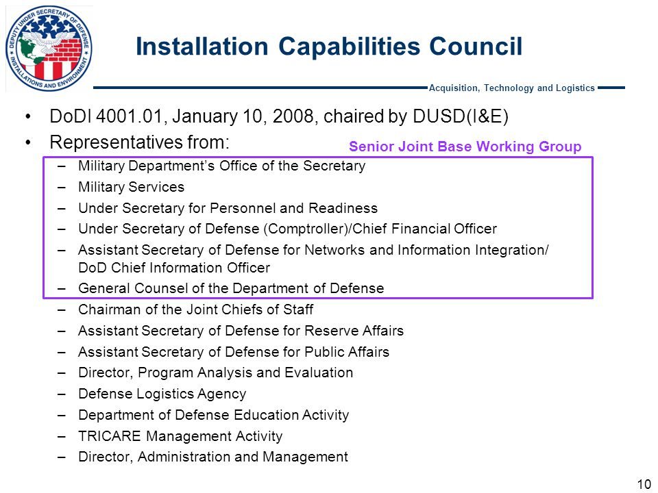 Acquisition, Technology and Logistics Installation Capabilities Council DoDI 4001.01, January 10, 2008, chaired by DUSD(I&E) Representatives from: –Mi