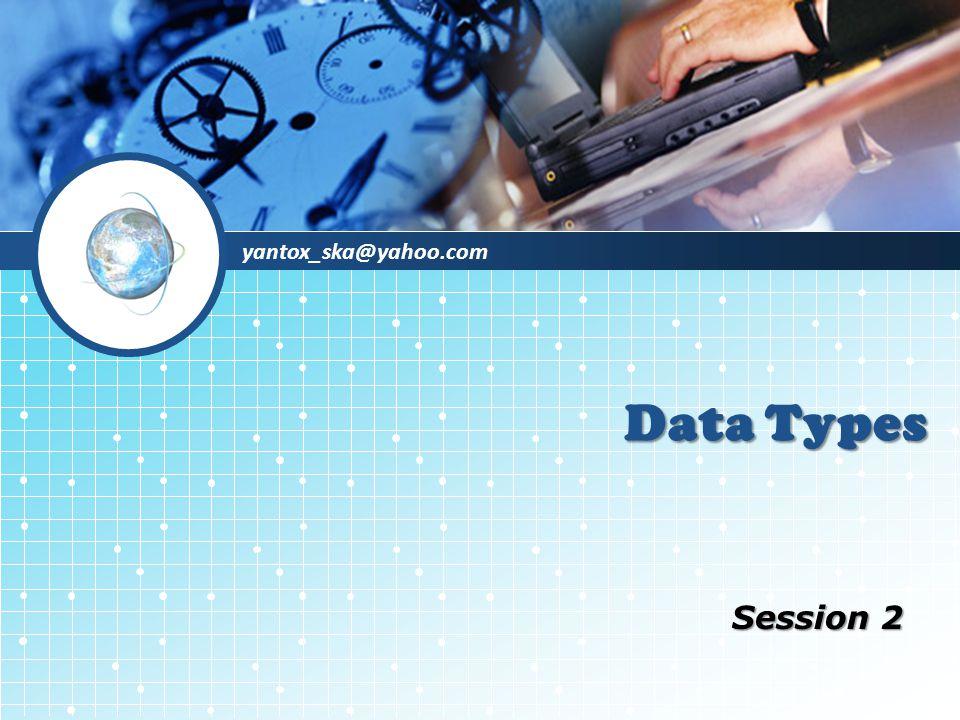 yantox_ska@yahoo.com Data Types Session 2