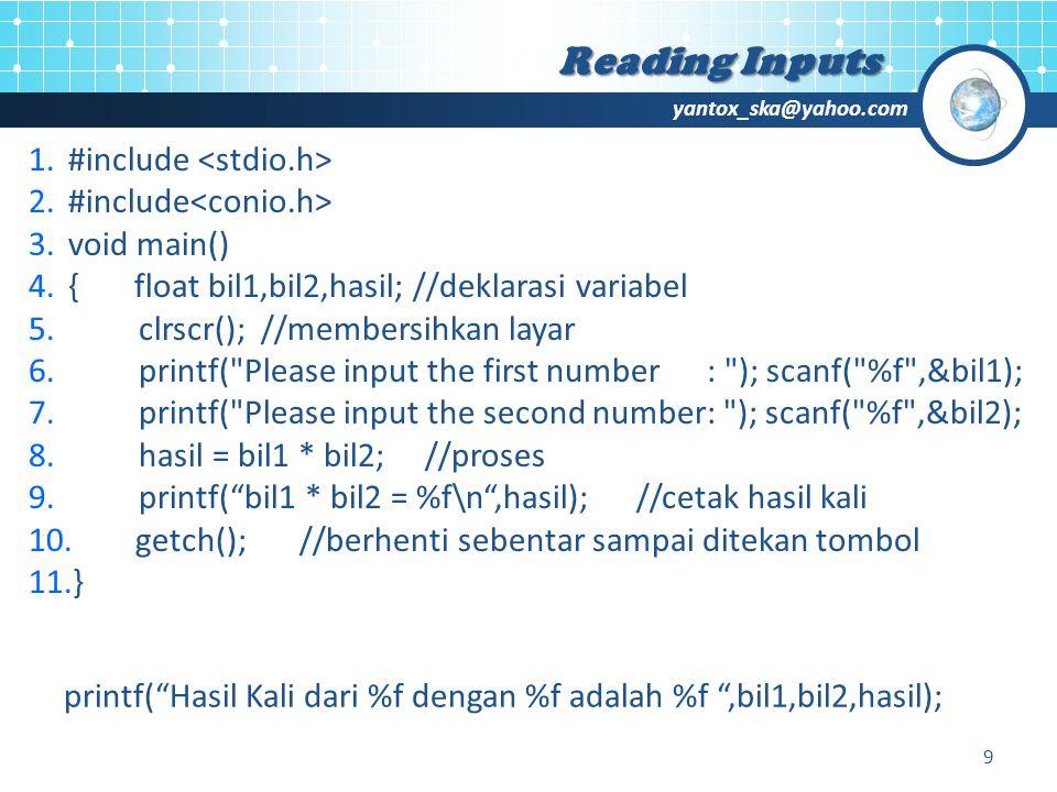 yantox_ska@yahoo.com Reading Inputs 1.#include 2.#include 3.void main() 4.{ float bil1,bil2,hasil; //deklarasi variabel 5.