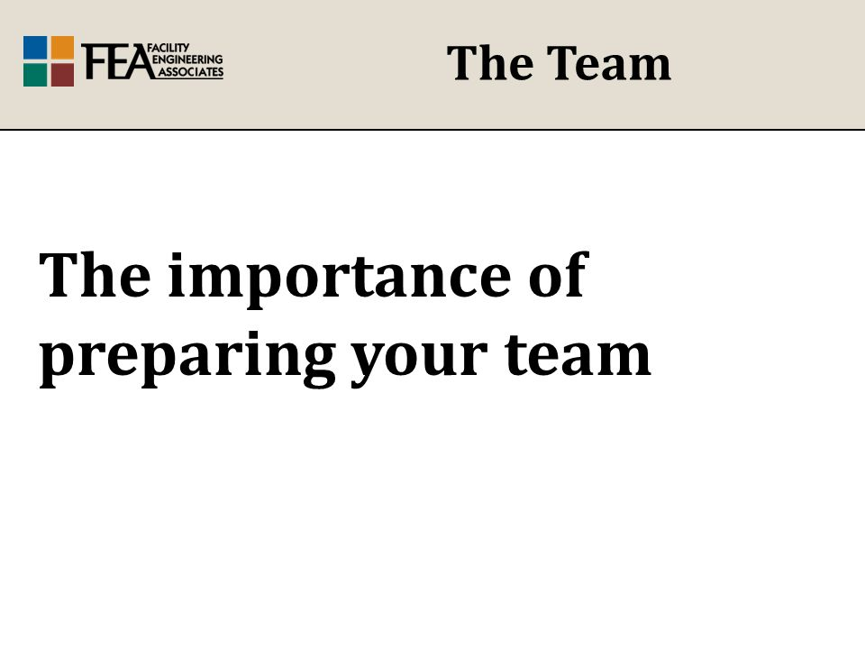 The Team The importance of preparing your team