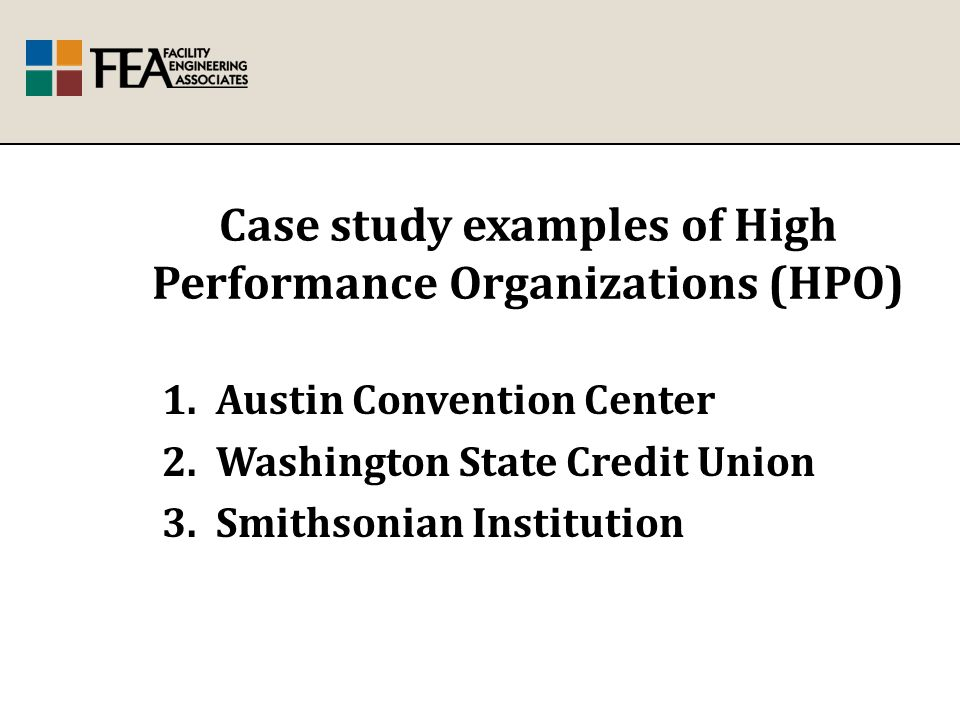 Case study examples of High Performance Organizations (HPO) 1.Austin Convention Center 2.Washington State Credit Union 3.Smithsonian Institution