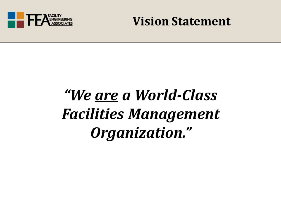 Vision Statement We are a World-Class Facilities Management Organization.