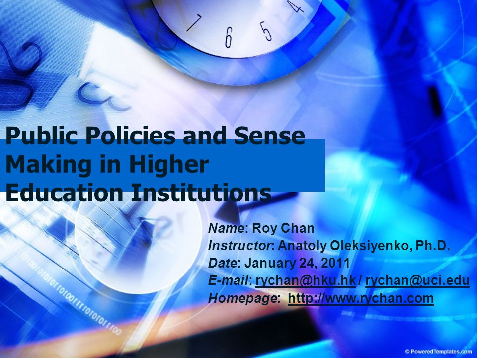 Public Policies and Sense Making in Higher Education Institutions Name: Roy Chan Instructor: Anatoly Oleksiyenko, Ph.D. Date: January 24, 2011 E-mail: