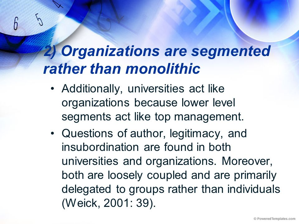 2) Organizations are segmented rather than monolithic Additionally, universities act like organizations because lower level segments act like top mana