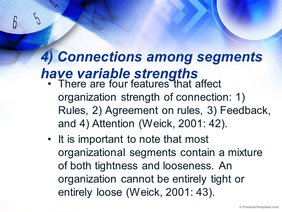 4) Connections among segments have variable strengths There are four features that affect organization strength of connection: 1) Rules, 2) Agreement