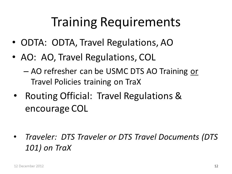 Training Requirements ODTA: ODTA, Travel Regulations, AO AO: AO, Travel Regulations, COL – AO refresher can be USMC DTS AO Training or Travel Policies