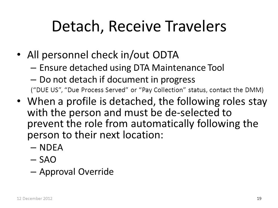 """Detach, Receive Travelers All personnel check in/out ODTA – Ensure detached using DTA Maintenance Tool – Do not detach if document in progress (""""DUE U"""
