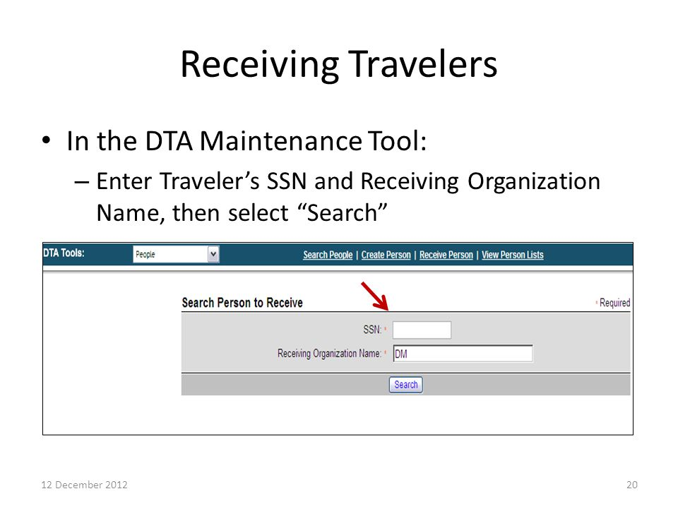 """Receiving Travelers In the DTA Maintenance Tool: – Enter Traveler's SSN and Receiving Organization Name, then select """"Search"""" 2012 December 2012"""