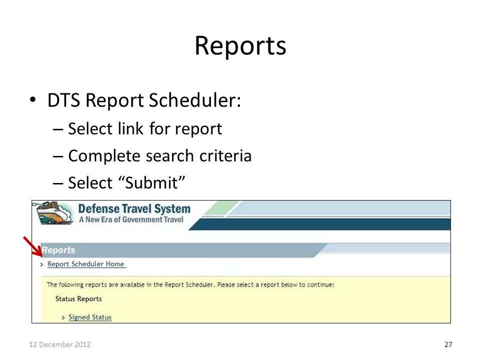 """Reports DTS Report Scheduler: – Select link for report – Complete search criteria – Select """"Submit"""" 2712 December 2012"""