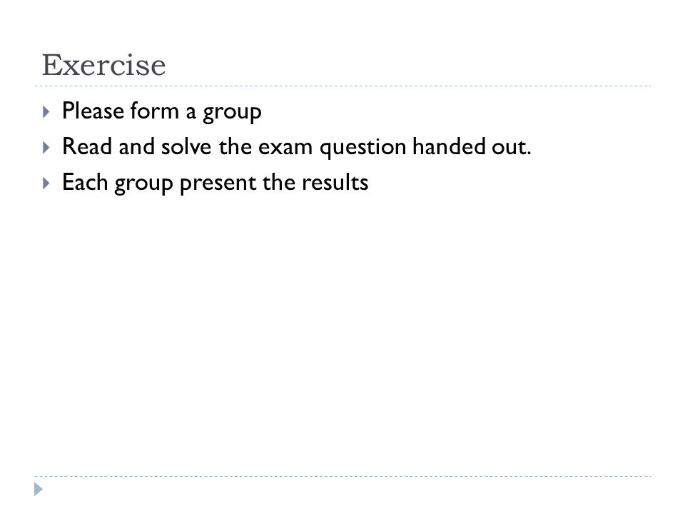 Exercise  Please form a group  Read and solve the exam question handed out.