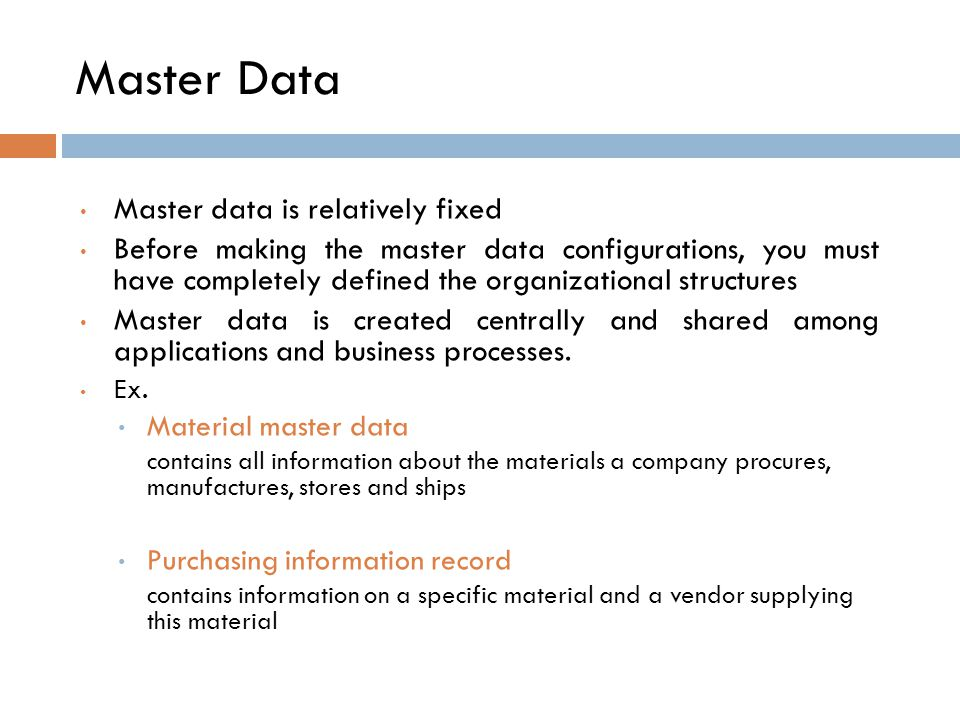 Master Data (Con.) Vendor master data contains information about the vendors that supply an enterprise.