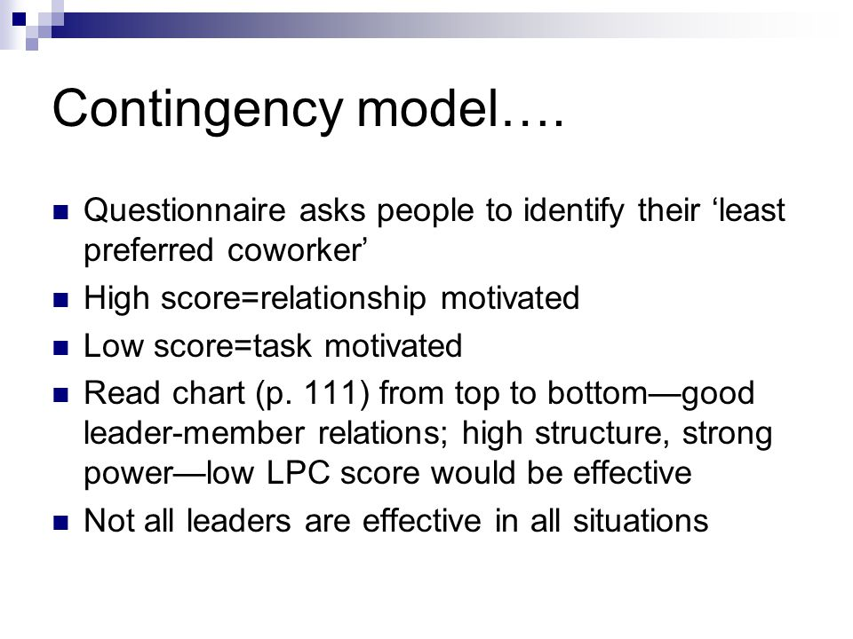 Contingency model…. Questionnaire asks people to identify their 'least preferred coworker' High score=relationship motivated Low score=task motivated