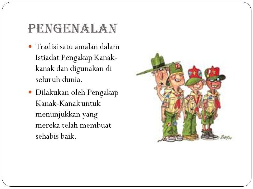 Pengenalan Tradisi satu amalan dalam Istiadat Pengakap Kanak- kanak dan digunakan di seluruh dunia. Dilakukan oleh Pengakap Kanak-Kanak untuk menunjuk