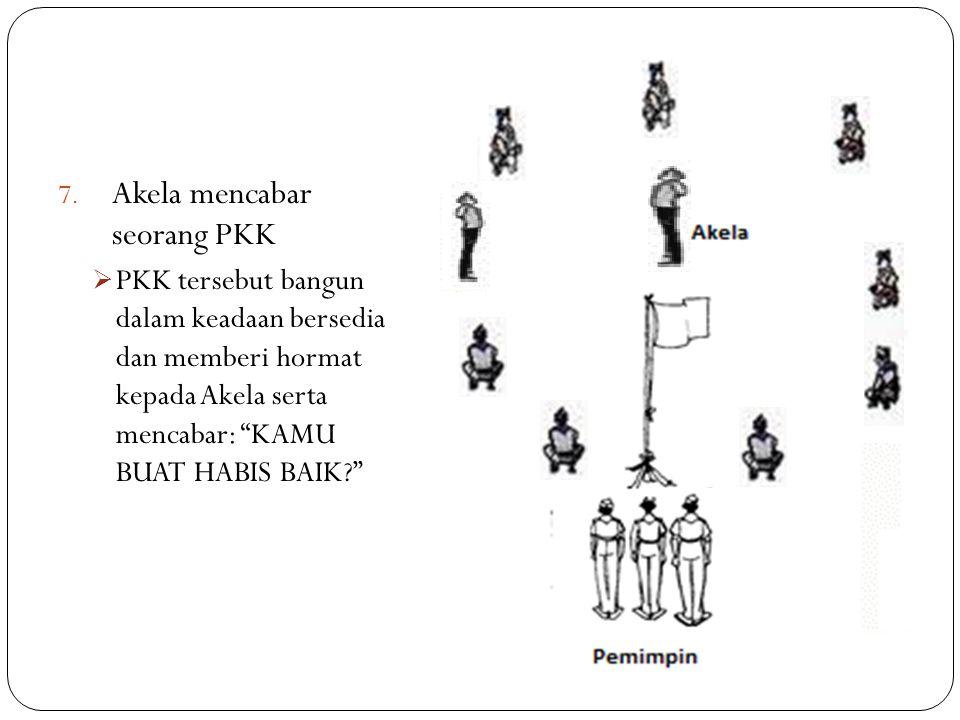 """7. Akela mencabar seorang PKK  PKK tersebut bangun dalam keadaan bersedia dan memberi hormat kepada Akela serta mencabar: """"KAMU BUAT HABIS BAIK?"""""""