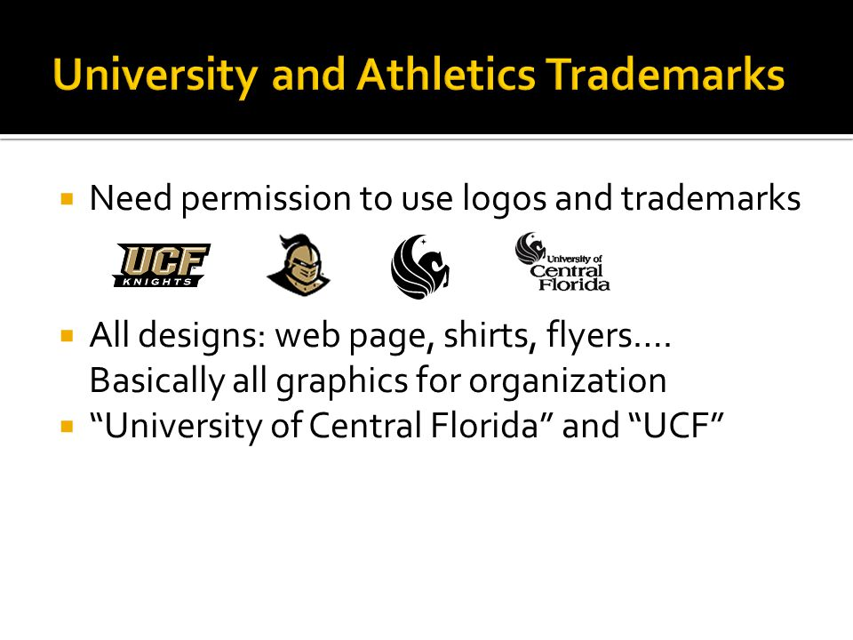 " Need permission to use logos and trademarks  All designs: web page, shirts, flyers…. Basically all graphics for organization  ""University of Centr"