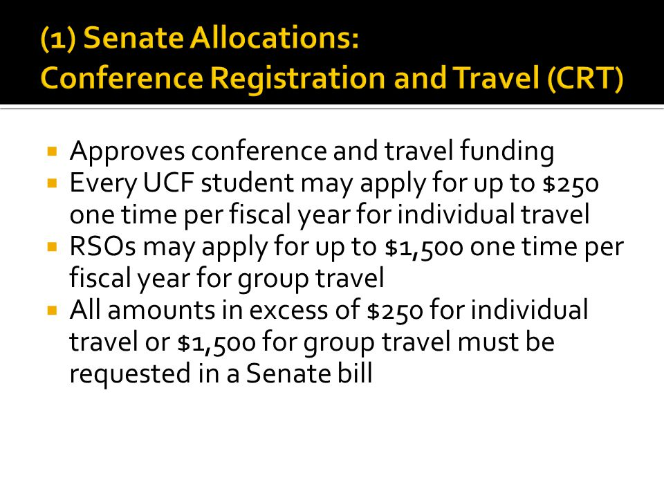  Approves conference and travel funding  Every UCF student may apply for up to $250 one time per fiscal year for individual travel  RSOs may apply