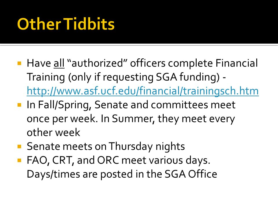 " Have all ""authorized"" officers complete Financial Training (only if requesting SGA funding) - http://www.asf.ucf.edu/financial/trainingsch.htm http:"