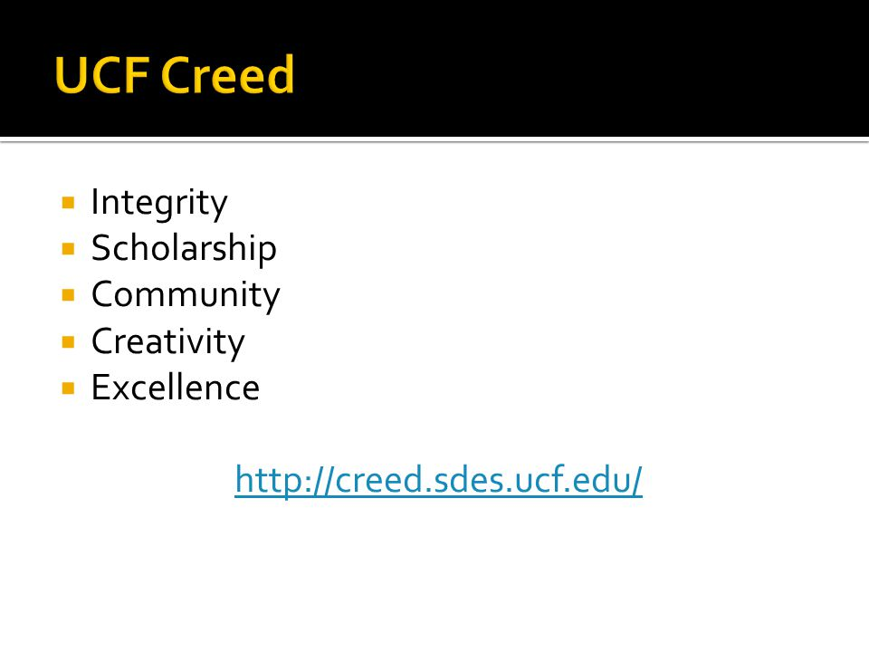  Integrity  Scholarship  Community  Creativity  Excellence http://creed.sdes.ucf.edu/