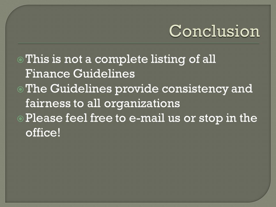  This is not a complete listing of all Finance Guidelines  The Guidelines provide consistency and fairness to all organizations  Please feel free to e-mail us or stop in the office!