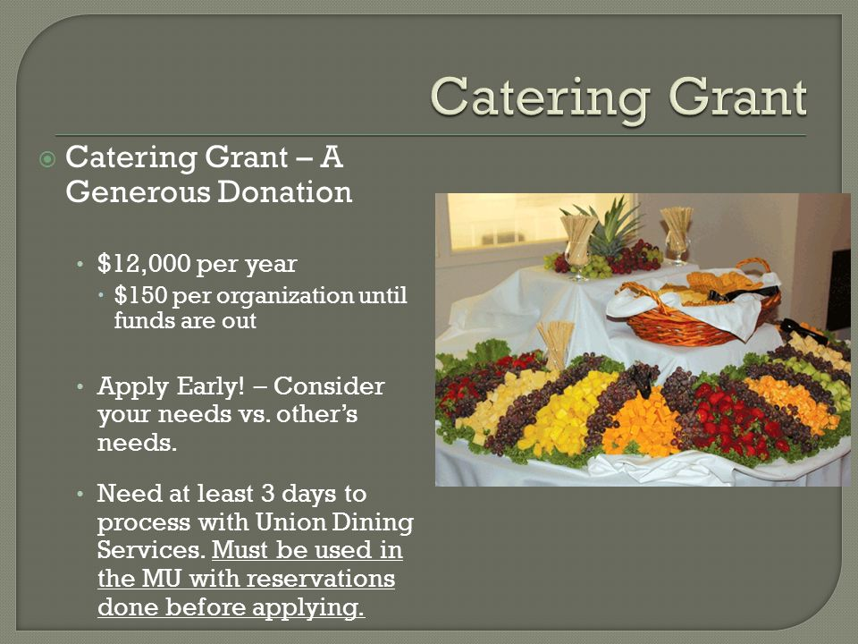  Catering Grant – A Generous Donation $12,000 per year  $150 per organization until funds are out Apply Early.