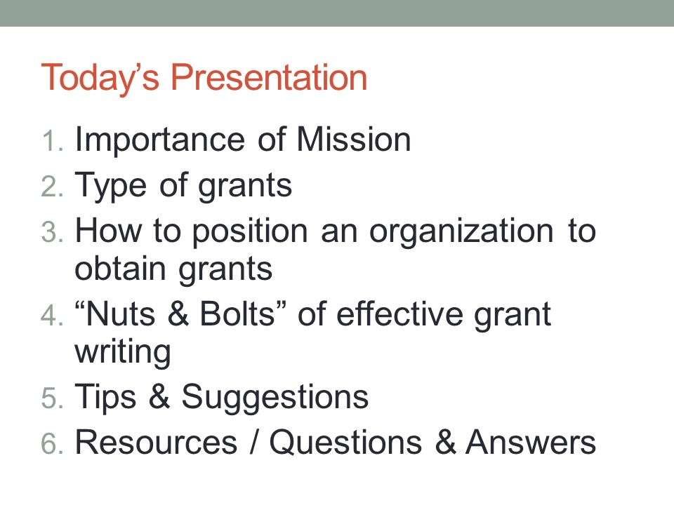 Today's Presentation 1. Importance of Mission 2. Type of grants 3.