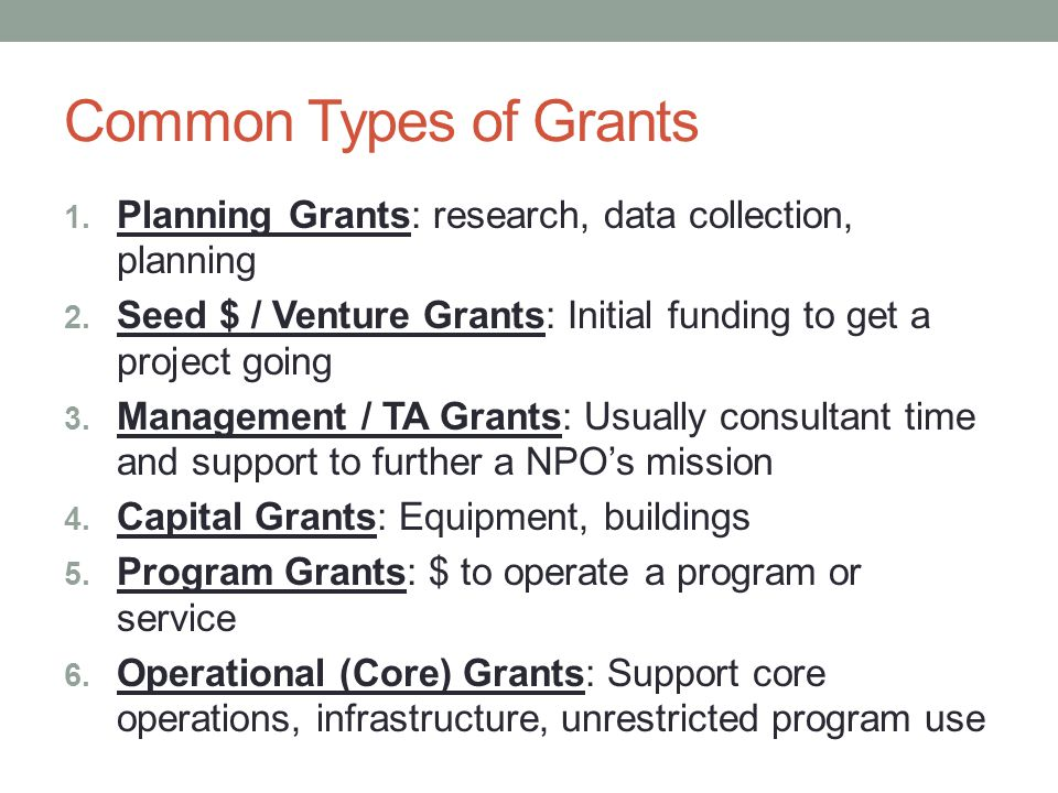 Common Types of Grants 1. Planning Grants: research, data collection, planning 2.