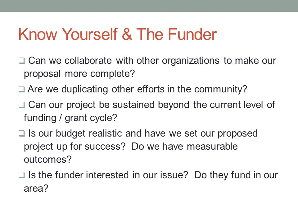 Know Yourself & The Funder  Can we collaborate with other organizations to make our proposal more complete.