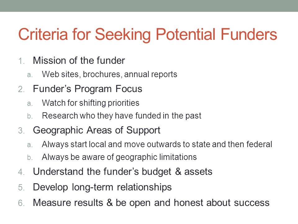 Criteria for Seeking Potential Funders 1. Mission of the funder a.