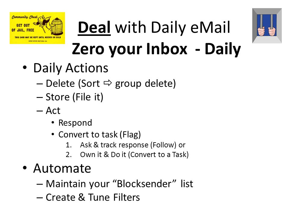 Zero your Inbox - Go on a Diet  eMail In &  eMail Out  Shrink Inbox Don't invite it or let it in……Get rid of it faster Opt-out of listserves, eMail