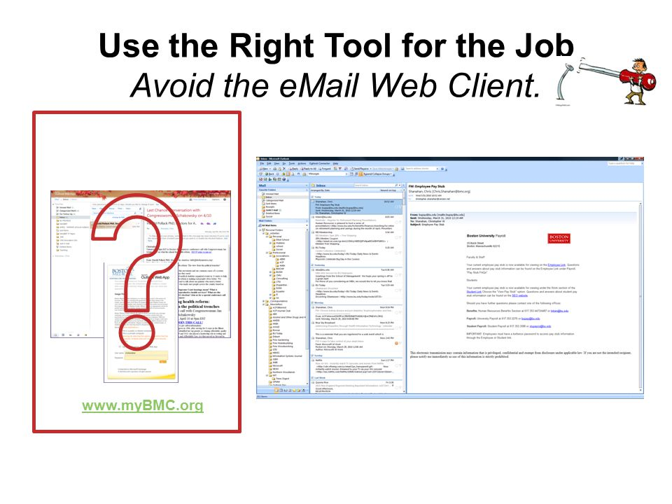 Tactics eMail –Create Actions –Send to Reference To Do (Task) List –Use daily / Prioritize ruthlessly –Delegate / Outsource –Break large tasks into sm