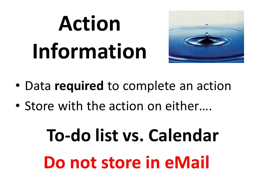 Reference Information Not required to carry out an action Keep to refer to later Stored in a reference system – e-mail reference folders – My Document