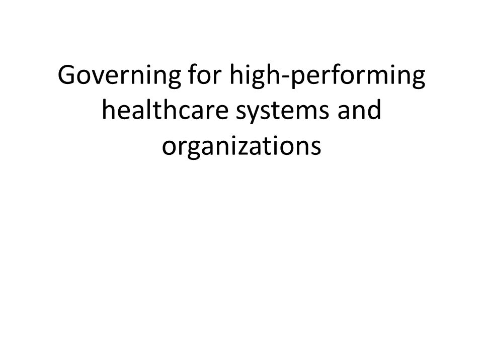 Governing for high-performing healthcare systems and organizations