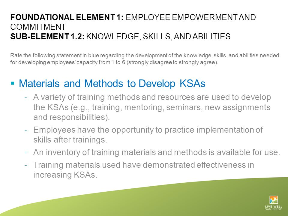 FOUNDATIONAL ELEMENT 1: EMPLOYEE EMPOWERMENT AND COMMITMENT SUB-ELEMENT 1.2: KNOWLEDGE, SKILLS, AND ABILITIES Rate the following statement in blue reg