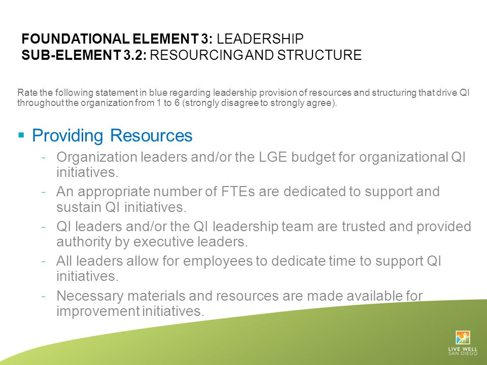 FOUNDATIONAL ELEMENT 3: LEADERSHIP SUB-ELEMENT 3.2: RESOURCING AND STRUCTURE Rate the following statement in blue regarding leadership provision of re