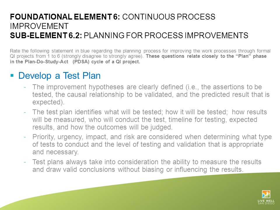 FOUNDATIONAL ELEMENT 6: CONTINUOUS PROCESS IMPROVEMENT SUB-ELEMENT 6.2: PLANNING FOR PROCESS IMPROVEMENTS Rate the following statement in blue regardi