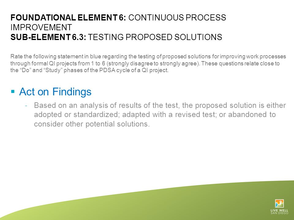 FOUNDATIONAL ELEMENT 6: CONTINUOUS PROCESS IMPROVEMENT SUB-ELEMENT 6.3: TESTING PROPOSED SOLUTIONS Rate the following statement in blue regarding the