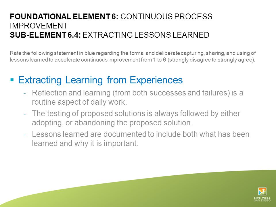 FOUNDATIONAL ELEMENT 6: CONTINUOUS PROCESS IMPROVEMENT SUB-ELEMENT 6.4: EXTRACTING LESSONS LEARNED Rate the following statement in blue regarding the