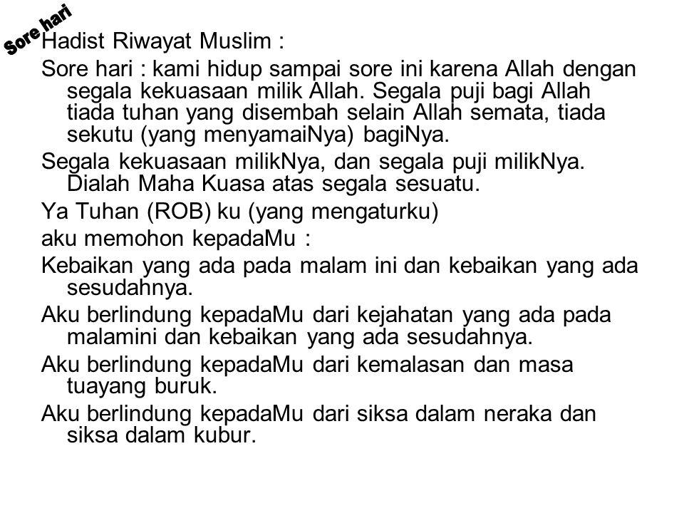 Hadist Riwayat Muslim : Sore hari : kami hidup sampai sore ini karena Allah dengan segala kekuasaan milik Allah.