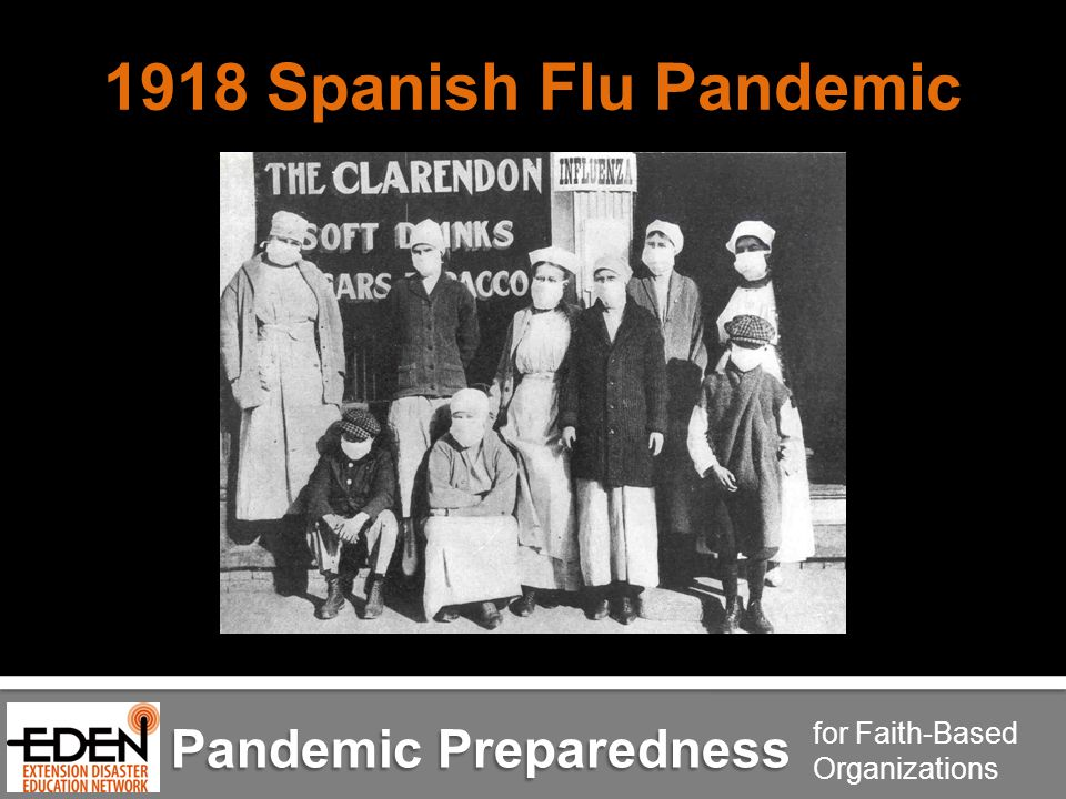 Pandemic Preparedness for Faith-Based Organizations 1918 Spanish Flu Pandemic