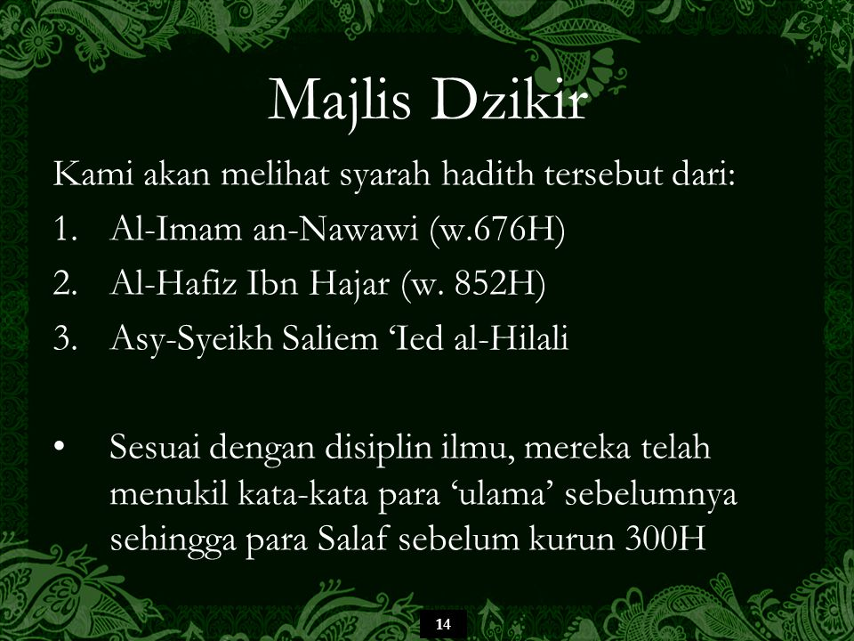 14 Majlis Dzikir Kami akan melihat syarah hadith tersebut dari: 1.Al-Imam an-Nawawi (w.676H) 2.Al-Hafiz Ibn Hajar (w.