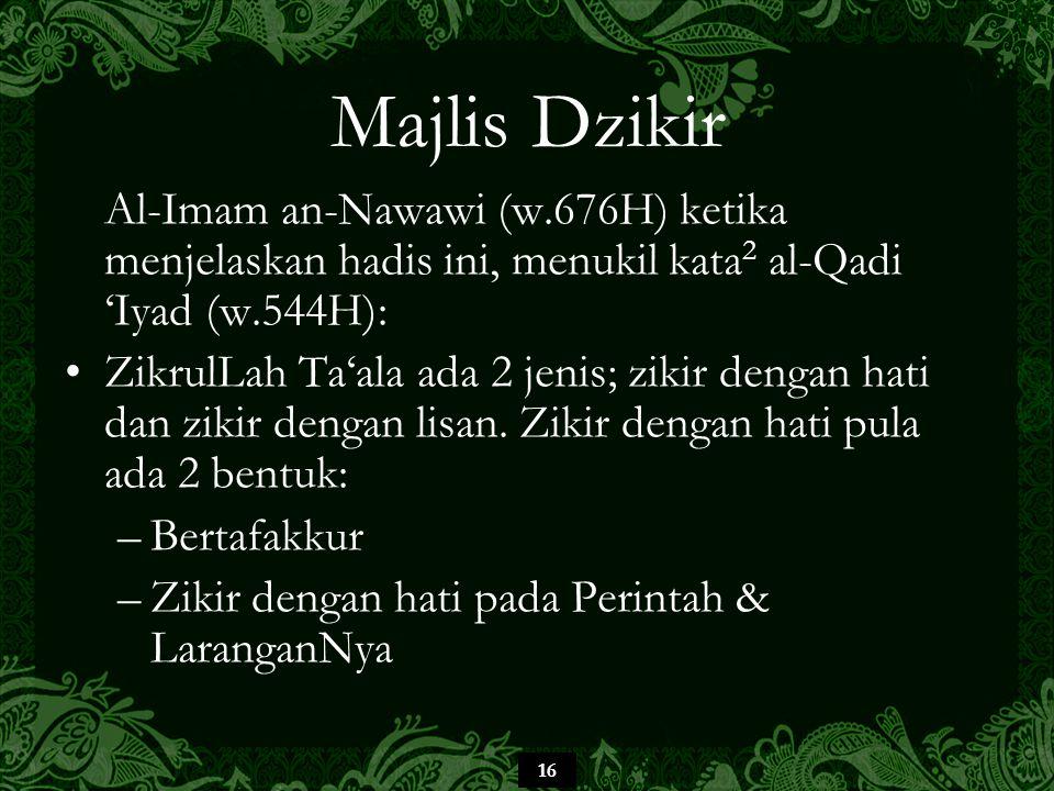 16 Majlis Dzikir Al-Imam an-Nawawi (w.676H) ketika menjelaskan hadis ini, menukil kata 2 al-Qadi 'Iyad (w.544H): ZikrulLah Ta'ala ada 2 jenis; zikir dengan hati dan zikir dengan lisan.