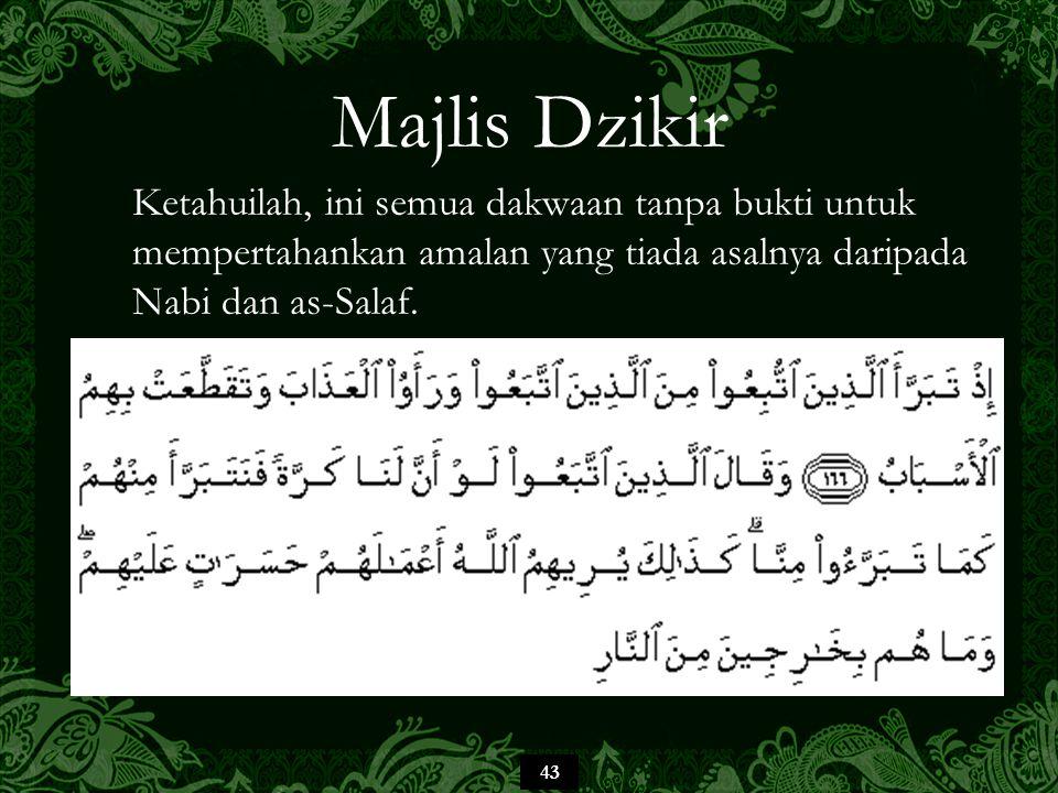 43 Majlis Dzikir Ketahuilah, ini semua dakwaan tanpa bukti untuk mempertahankan amalan yang tiada asalnya daripada Nabi dan as-Salaf.