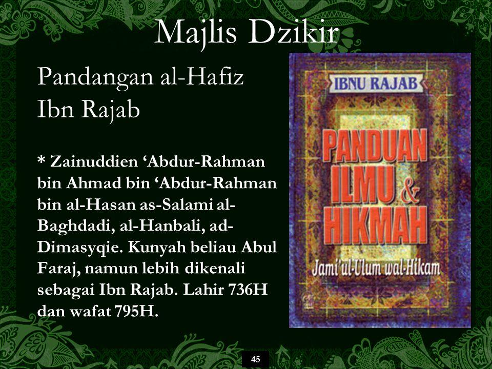 45 Majlis Dzikir Pandangan al-Hafiz Ibn Rajab * Zainuddien 'Abdur-Rahman bin Ahmad bin 'Abdur-Rahman bin al-Hasan as-Salami al- Baghdadi, al-Hanbali, ad- Dimasyqie.